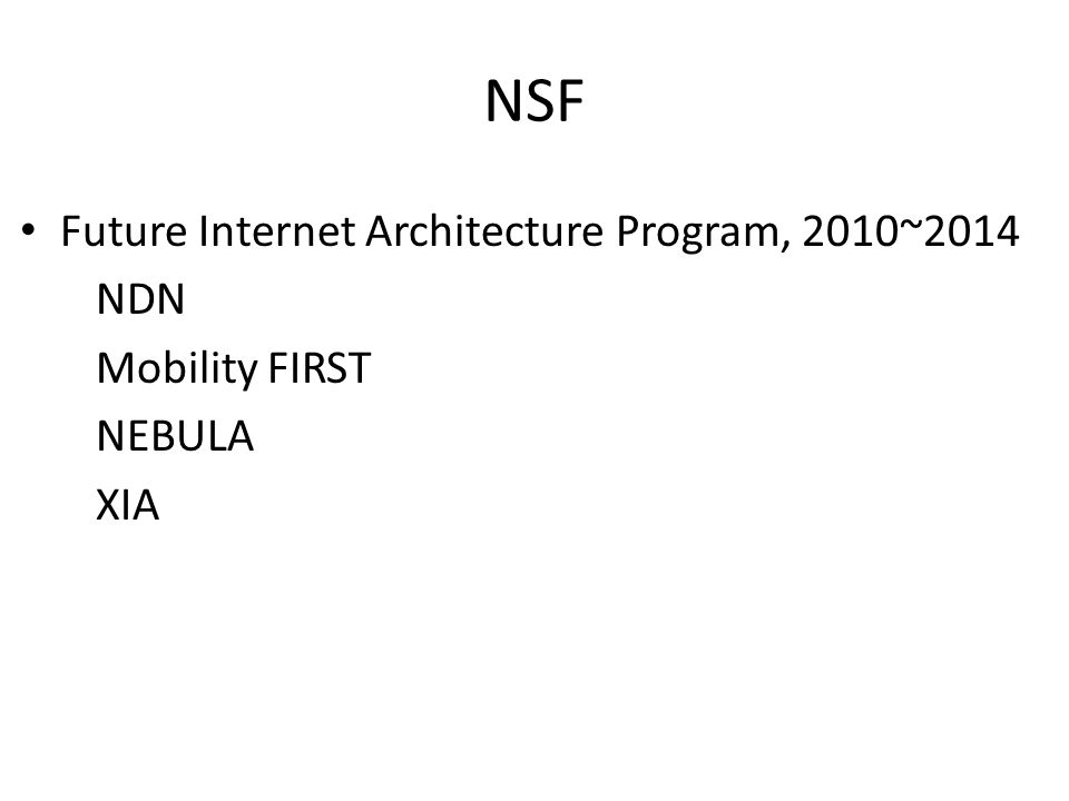 NSF Future Internet Architecture Program, 2010~2014 NDN Mobility FIRST NEBULA XIA