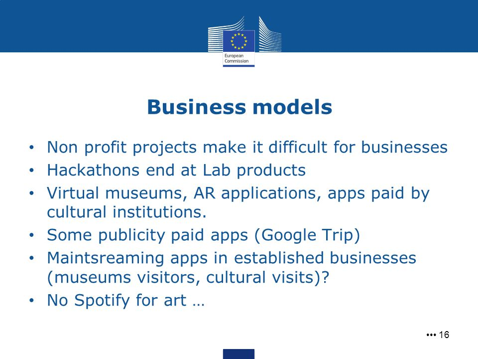 Business models 16 Non profit projects make it difficult for businesses Hackathons end at Lab products Virtual museums, AR applications, apps paid by