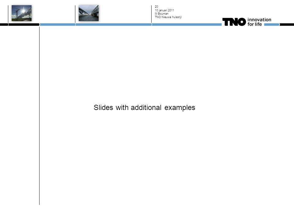 Slides with additional examples 10 januari 2011 M Bouman TNO Nieuwe huisstijl 20