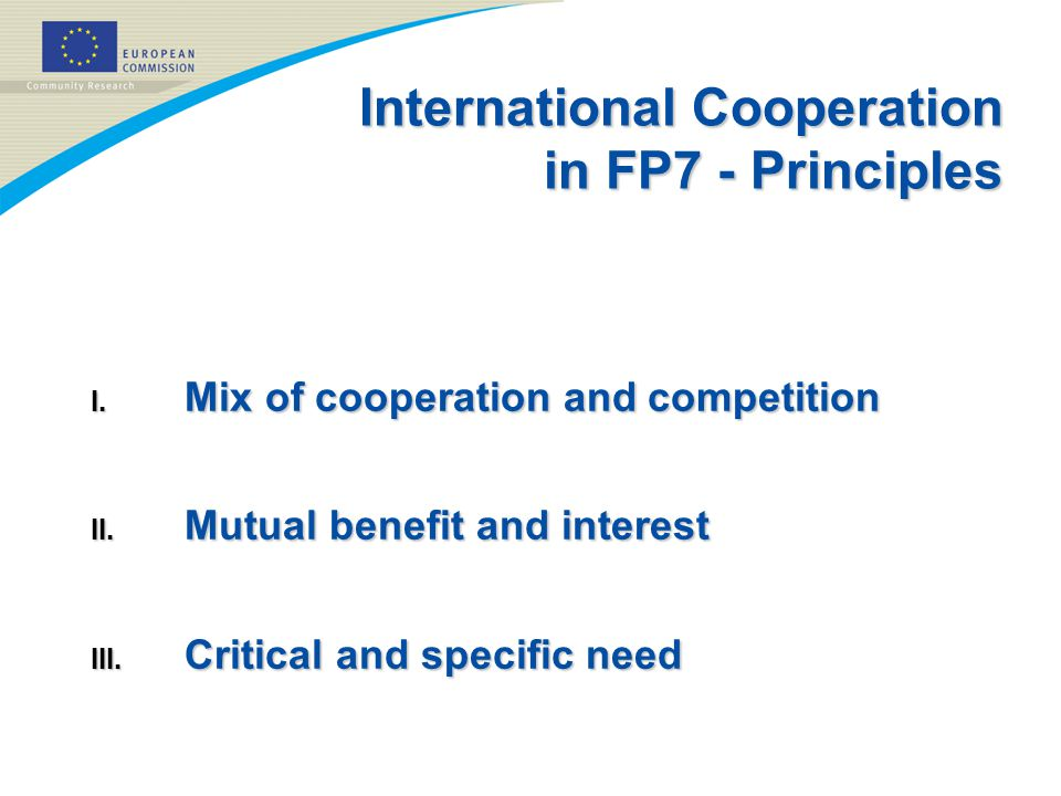 International Cooperation in FP7 - Principles I. Mix of cooperation and competition II.