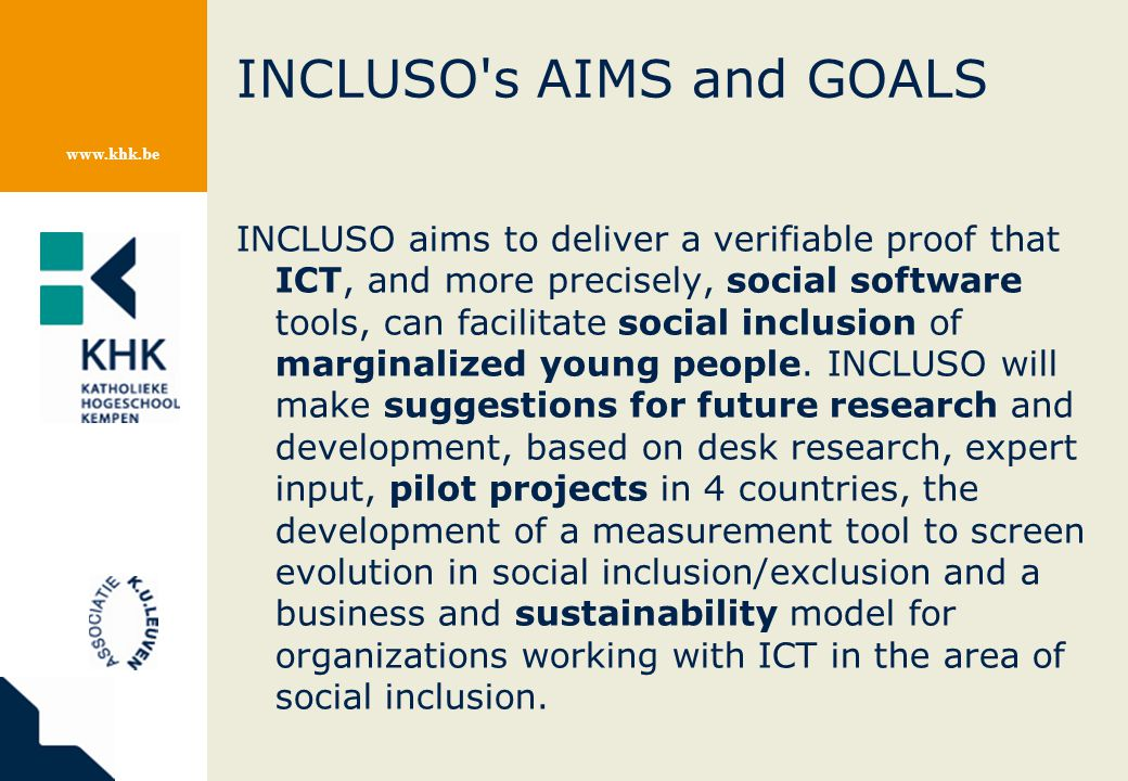 www.khk.be INCLUSO's AIMS and GOALS INCLUSO aims to deliver a verifiable proof that ICT, and more precisely, social software tools, can facilitate soc