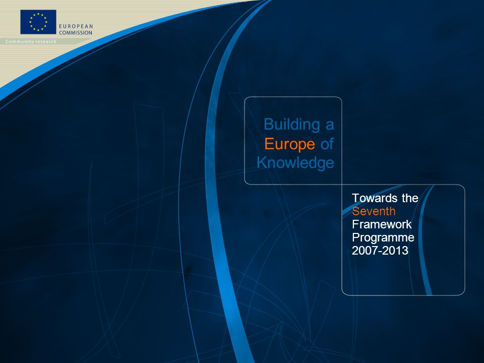 FP7 /1 EUROPEAN COMMISSION - Research DG - October 2006 Building a Europe of Knowledge Towards the Seventh Framework Programme 2007-2013