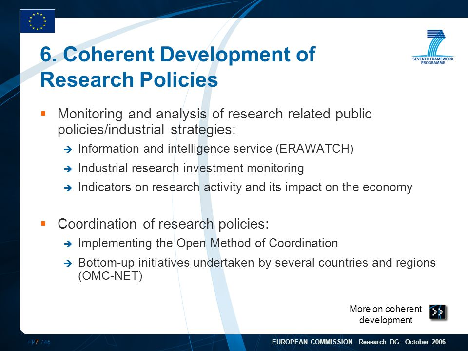 FP7 /46 EUROPEAN COMMISSION - Research DG - October 2006 More on coherent development 6.