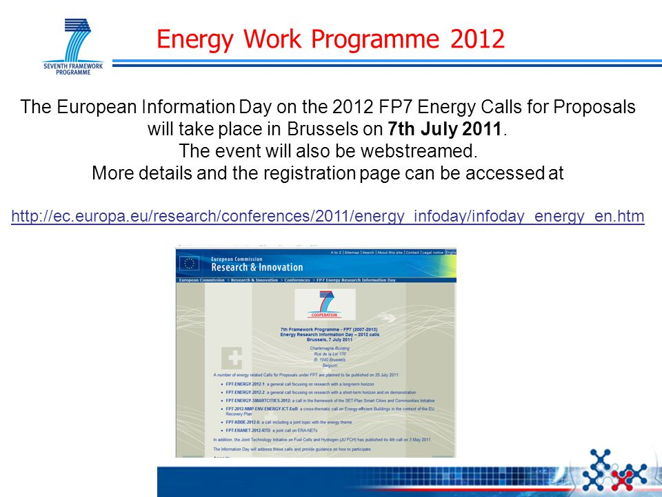 Energy Work Programme 2012 The European Information Day on the 2012 FP7 Energy Calls for Proposals will take place in Brussels on 7th July 2011. The e