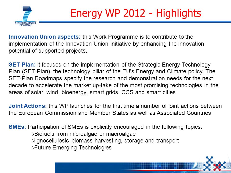 Energy WP 2012 - Highlights Innovation Union aspects: this Work Programme is to contribute to the implementation of the Innovation Union initiative by enhancing the innovation potential of supported projects.