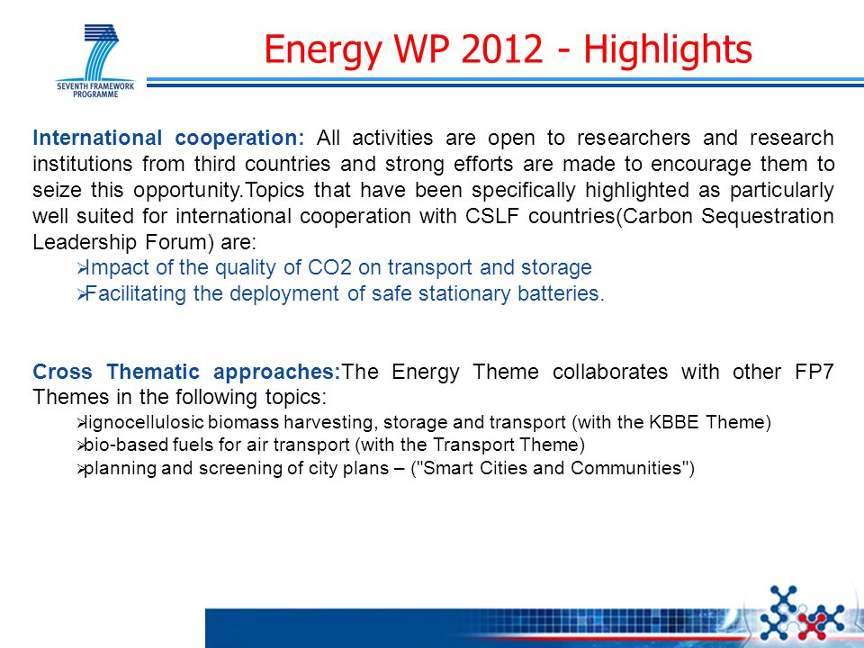 Energy WP 2012 - Highlights International cooperation: All activities are open to researchers and research institutions from third countries and stron