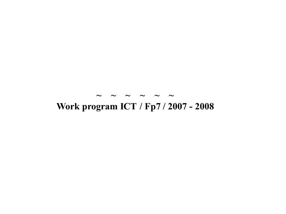 ~ ~ ~ Work program ICT / Fp7 / 2007 - 2008