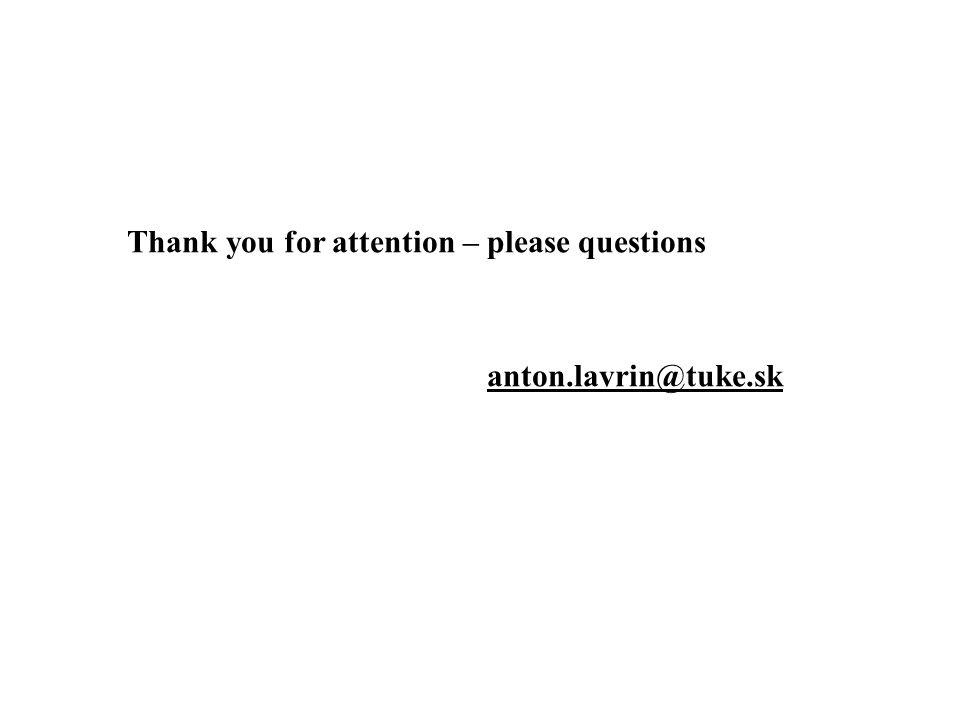 Thank you for attention – please questions anton.lavrin@tuke.sk