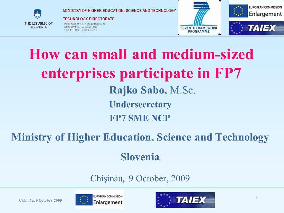 THE REPUBLIC OF SLOVENIA Chişinău, 9 October 2009 1 THE REPUBLIC OF SLOVENIA How can small and medium-sized enterprises participate in FP7 Rajko Sabo, M.Sc.
