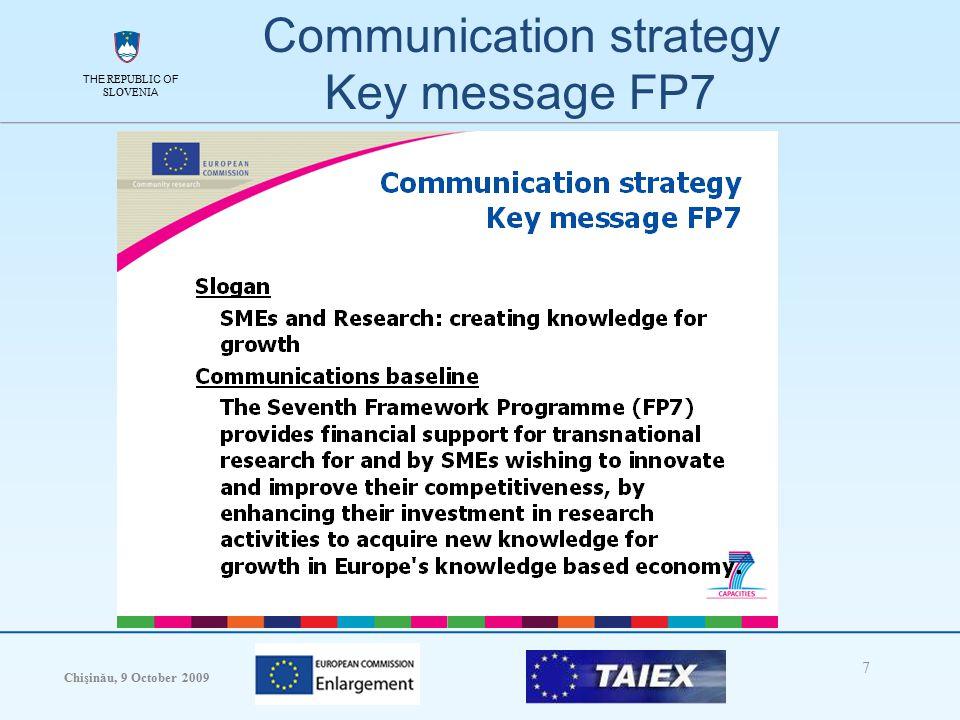 THE REPUBLIC OF SLOVENIA Chişinău, 9 October 2009 7 THE REPUBLIC OF SLOVENIA Communication strategy Key message FP7