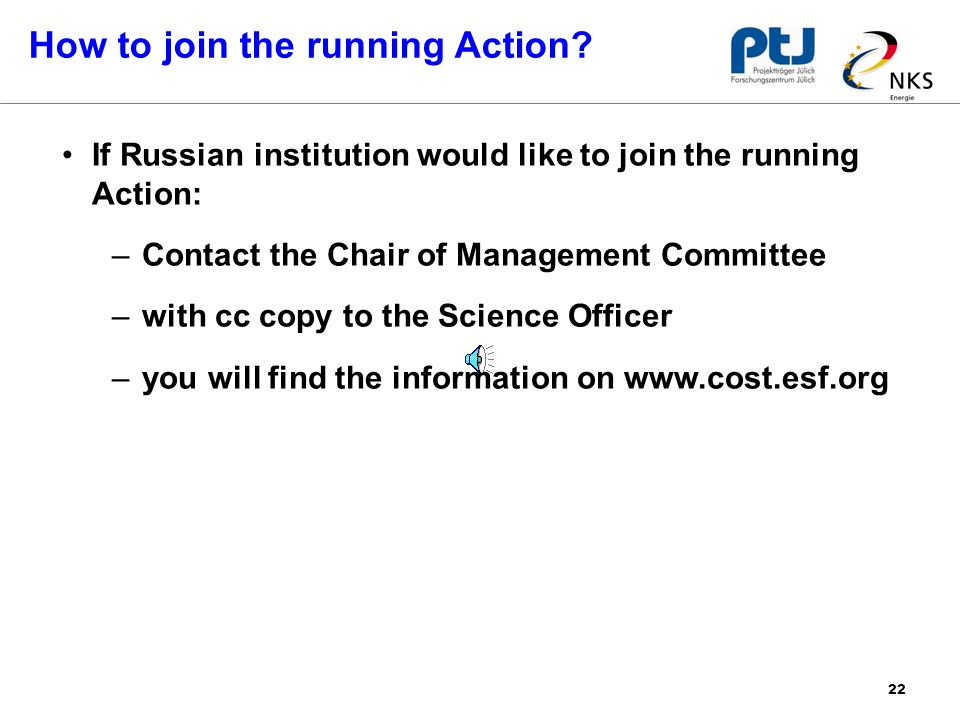 22 If Russian institution would like to join the running Action: –Contact the Chair of Management Committee –with cc copy to the Science Officer –you will find the information on   How to join the running Action