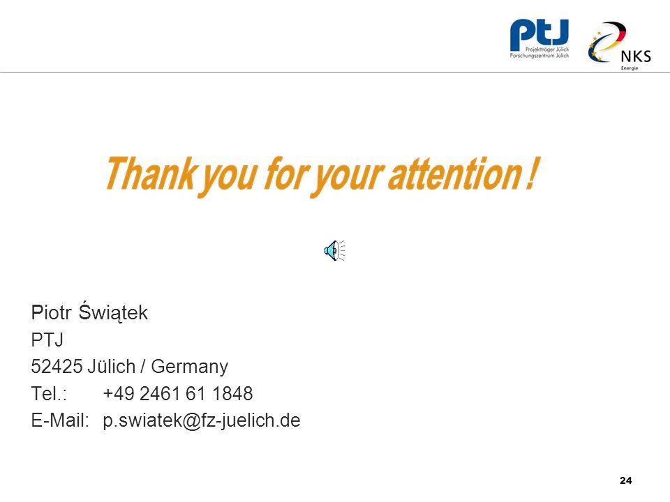 24 Piotr Świątek PTJ 52425 Jülich / Germany Tel.: +49 2461 61 1848 E-Mail: p.swiatek@fz-juelich.de
