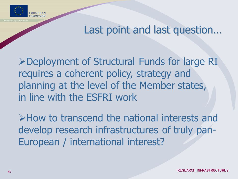 15 RESEARCH INFRASTRUCTURES Last point and last question…   How to transcend the national interests and develop research infrastructures of truly pa