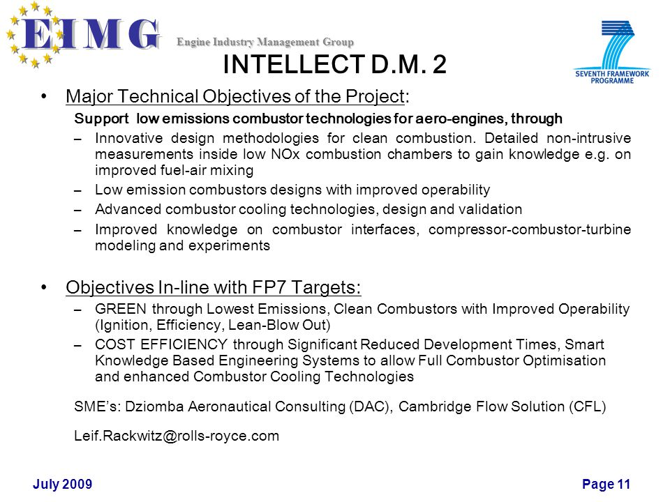 Engine Industry Management Group July 2009Page 11 INTELLECT D.M. 2 Major Technical Objectives of the Project: Support low emissions combustor technolo