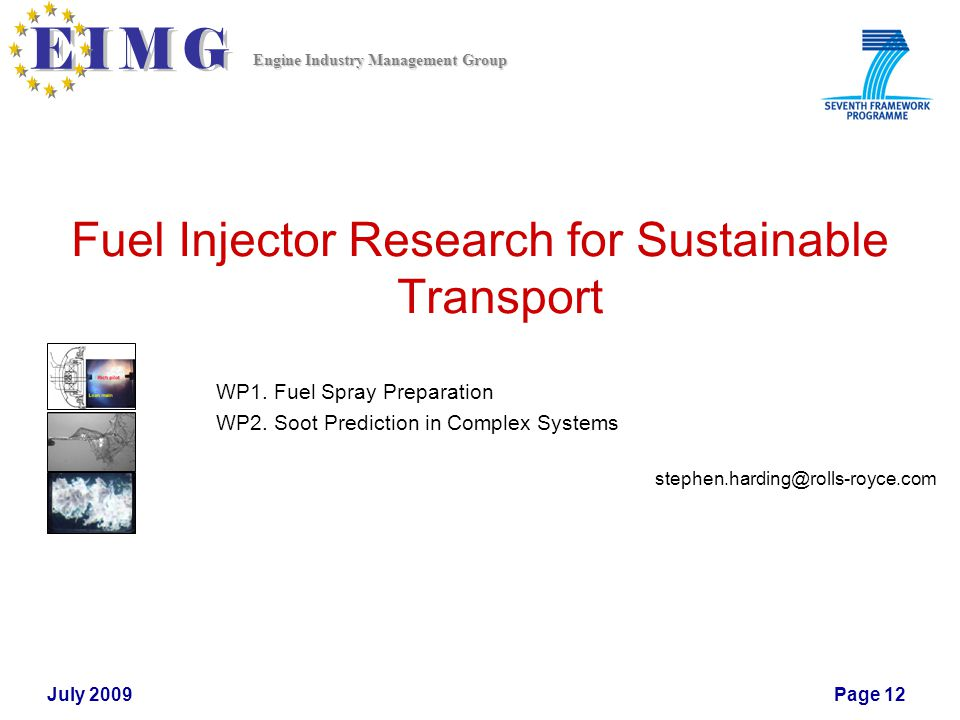 Engine Industry Management Group July 2009Page 12 Fuel Injector Research for Sustainable Transport WP1.