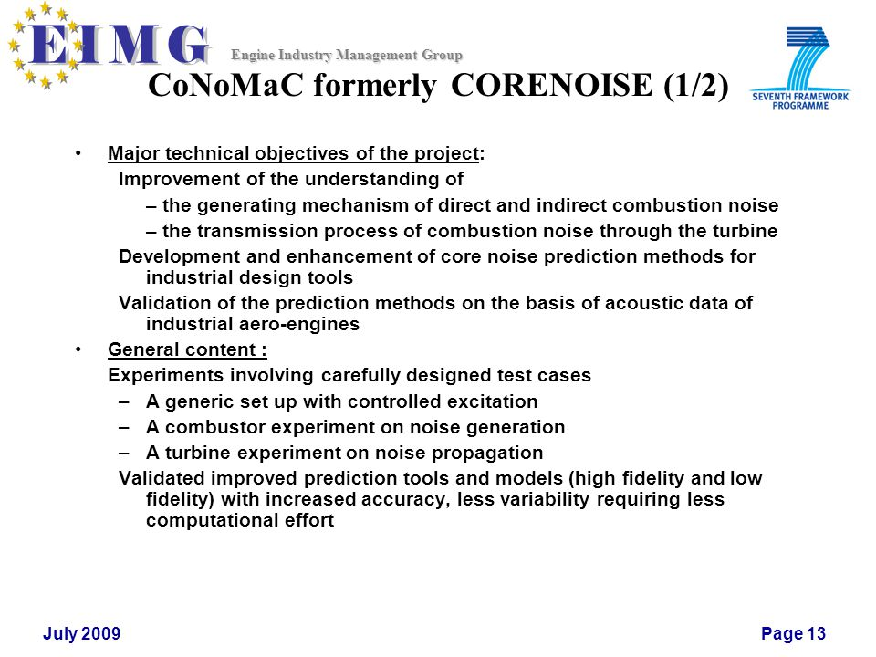 Engine Industry Management Group July 2009Page 13 CoNoMaC formerly CORENOISE (1/2) Major technical objectives of the project: Improvement of the under