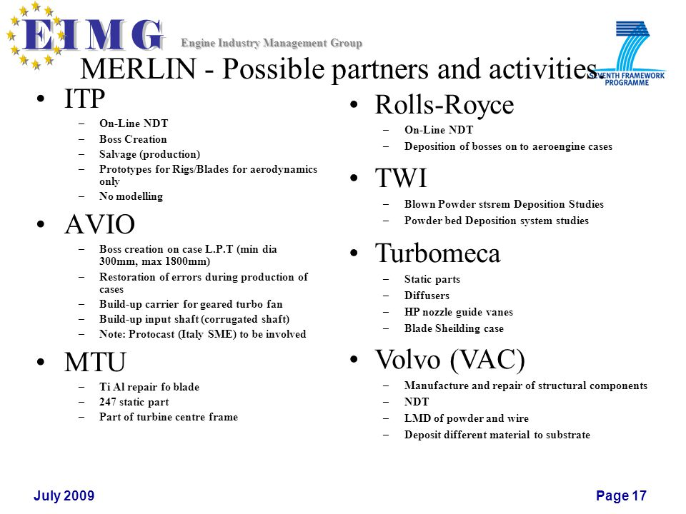 Engine Industry Management Group July 2009Page 17 MERLIN - Possible partners and activities. ITP –On-Line NDT –Boss Creation –Salvage (production) –Pr