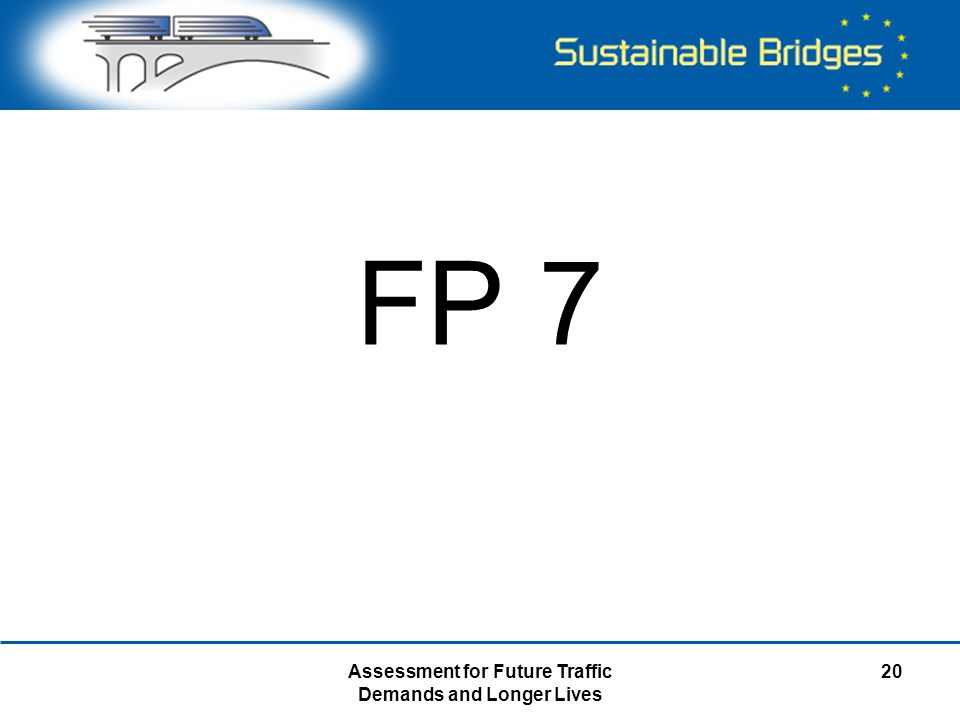 Assessment for Future Traffic Demands and Longer Lives 20 FP 7