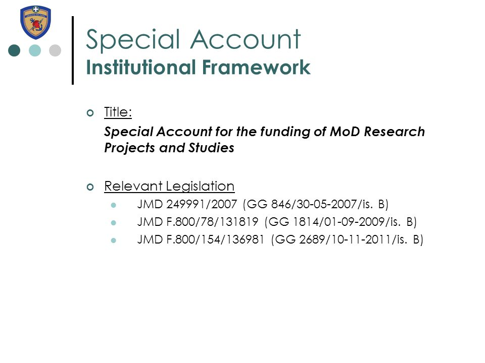 Special Account Institutional Framework Title: Special Account for the funding of MoD Research Projects and Studies Relevant Legislation JMD 249991/20