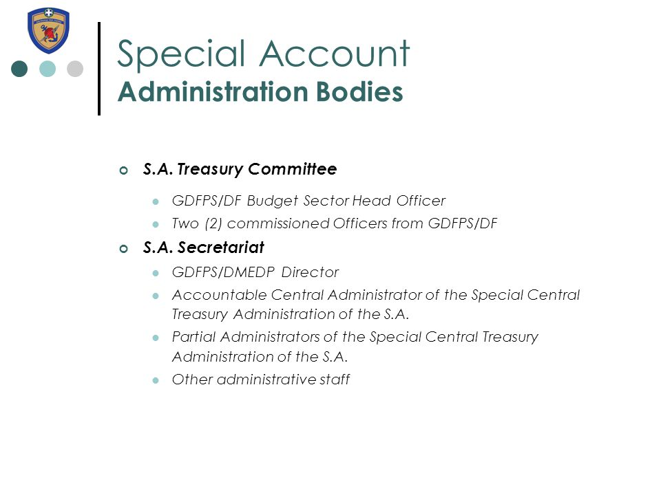 Special Account Administration Bodies S.A. Treasury Committee GDFPS/DF Budget Sector Head Officer Two (2) commissioned Officers from GDFPS/DF S.A. Sec