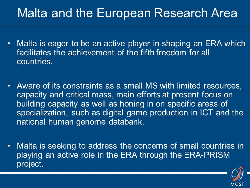 Malta and the European Research Area Malta is eager to be an active player in shaping an ERA which facilitates the achievement of the fifth freedom for all countries.
