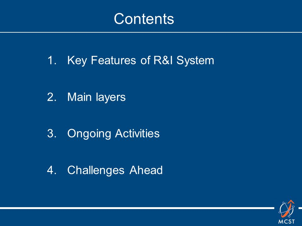 Contents 1.Key Features of R&I System 2.Main layers 3.Ongoing Activities 4.Challenges Ahead