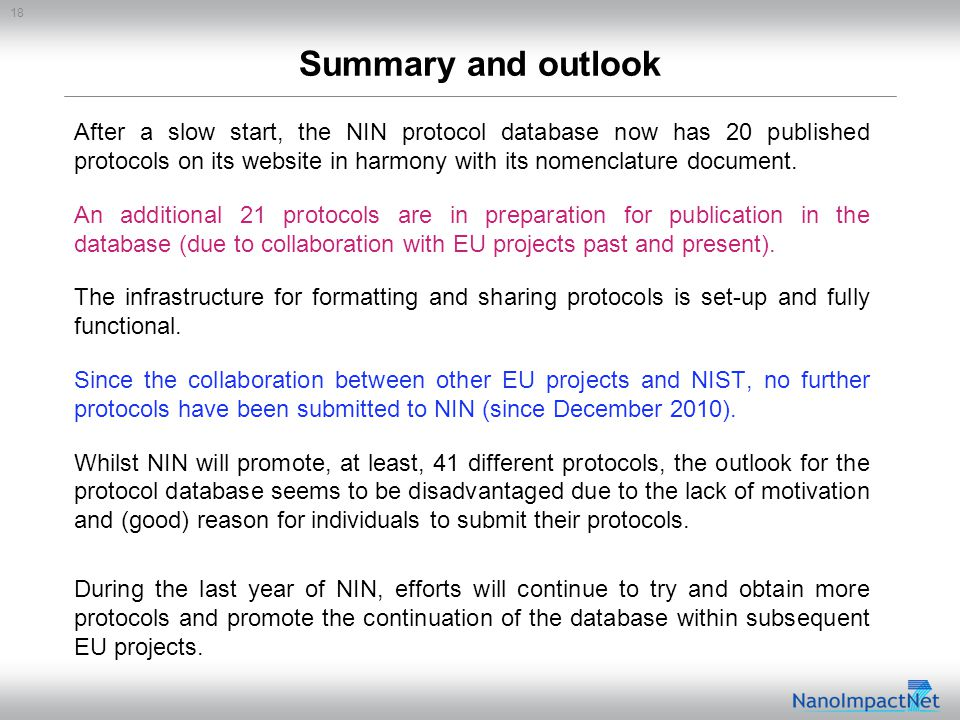 18 Summary and outlook After a slow start, the NIN protocol database now has 20 published protocols on its website in harmony with its nomenclature document.