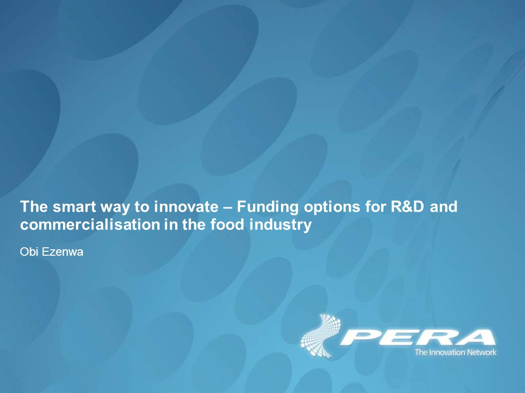 The smart way to innovate – Funding options for R&D and commercialisation in the food industry Obi Ezenwa