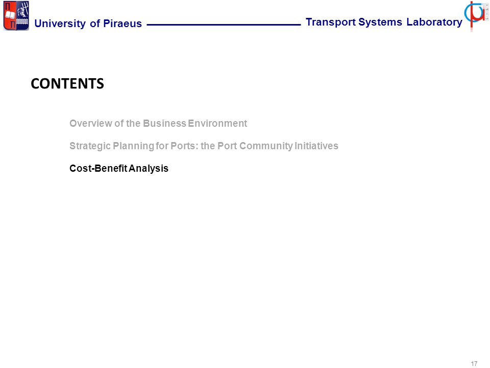 17 University of Piraeus Transport Systems Laboratory CONTENTS Overview of the Business Environment Strategic Planning for Ports: the Port Community Initiatives Cost-Benefit Analysis