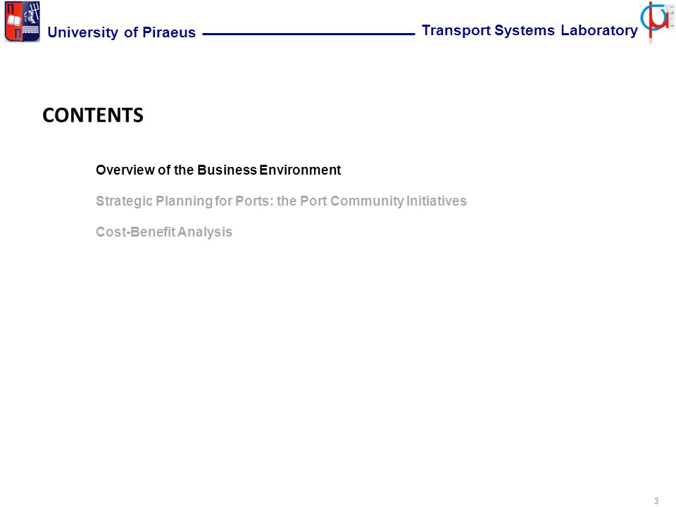 3 University of Piraeus Transport Systems Laboratory CONTENTS Overview of the Business Environment Strategic Planning for Ports: the Port Community Initiatives Cost-Benefit Analysis