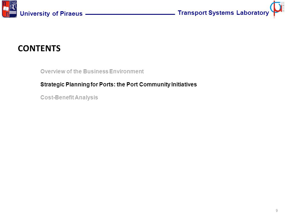 9 University of Piraeus Transport Systems Laboratory CONTENTS Overview of the Business Environment Strategic Planning for Ports: the Port Community Initiatives Cost-Benefit Analysis