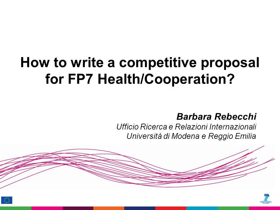 Barbara Rebecchi Ufficio Ricerca e Relazioni Internazionali Università di Modena e Reggio Emilia How to write a competitive proposal for FP7 Health/Cooperation