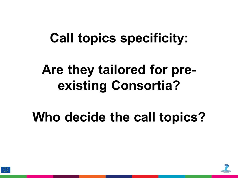 Call topics specificity: Are they tailored for pre- existing Consortia? Who decide the call topics?