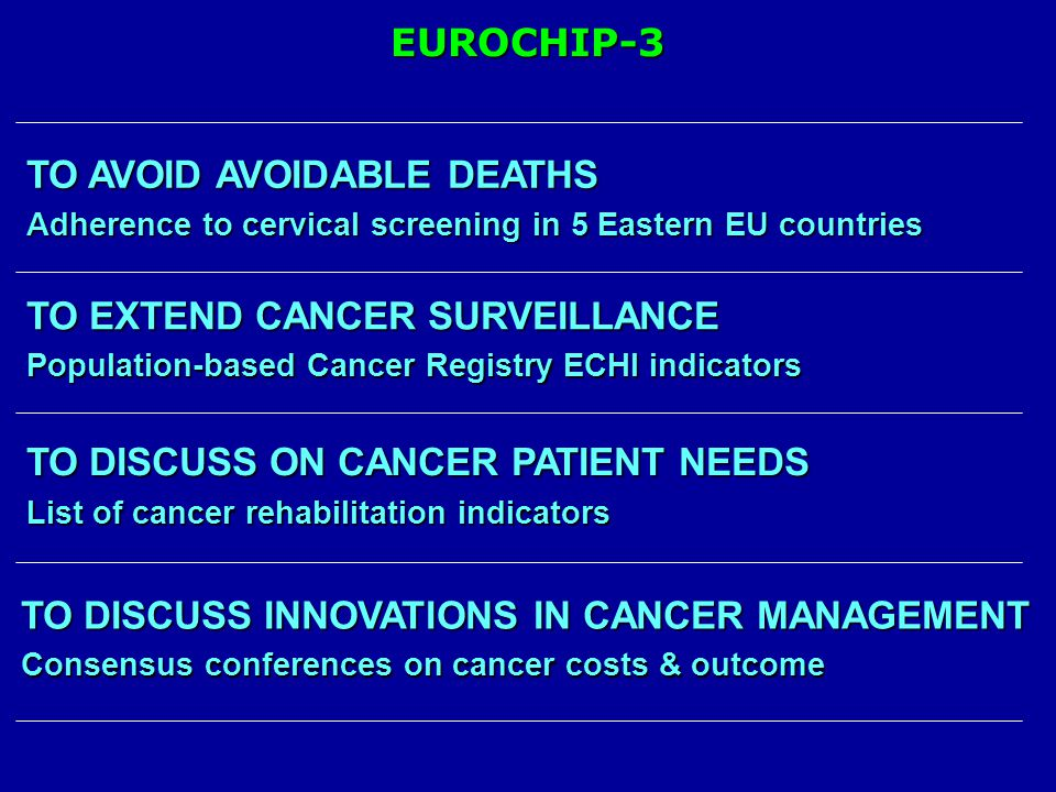 EUROCHIP-3 TO DISCUSS INNOVATIONS IN CANCER MANAGEMENT Consensus conferences on cancer costs & outcome TO EXTEND CANCER SURVEILLANCE Population-based