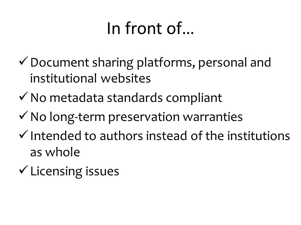 In front of… Document sharing platforms, personal and institutional websites No metadata standards compliant No long-term preservation warranties Inte