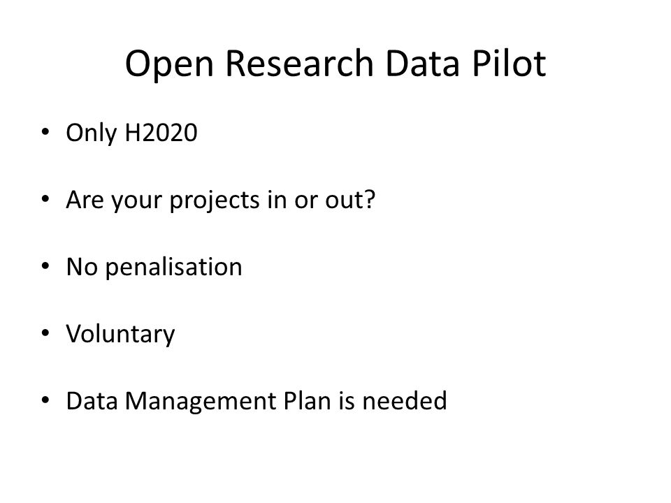 Open Research Data Pilot Only H2020 Are your projects in or out.