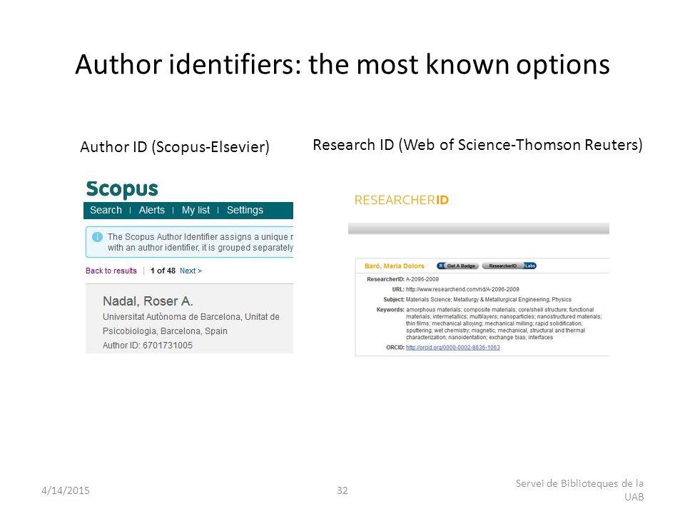 Author identifiers: the most known options 4/14/201532 Servei de Biblioteques de la UAB Author ID (Scopus-Elsevier) Research ID (Web of Science-Thomson Reuters)
