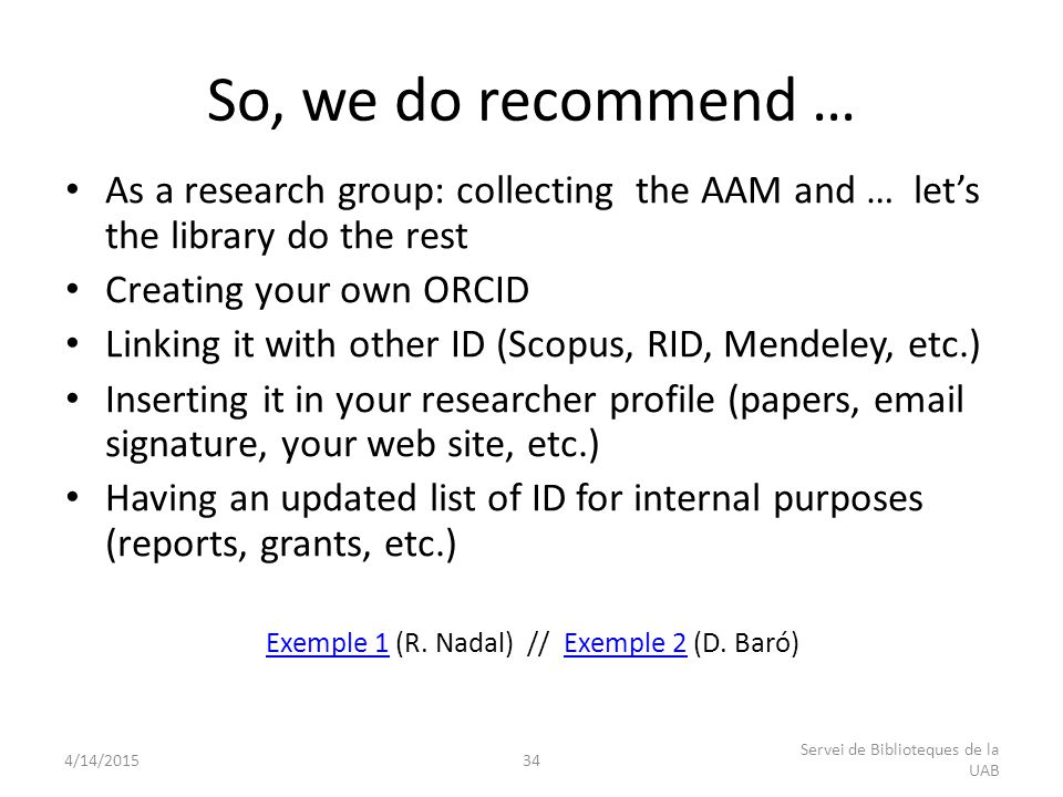 As a research group: collecting the AAM and … let's the library do the rest Creating your own ORCID Linking it with other ID (Scopus, RID, Mendeley, e