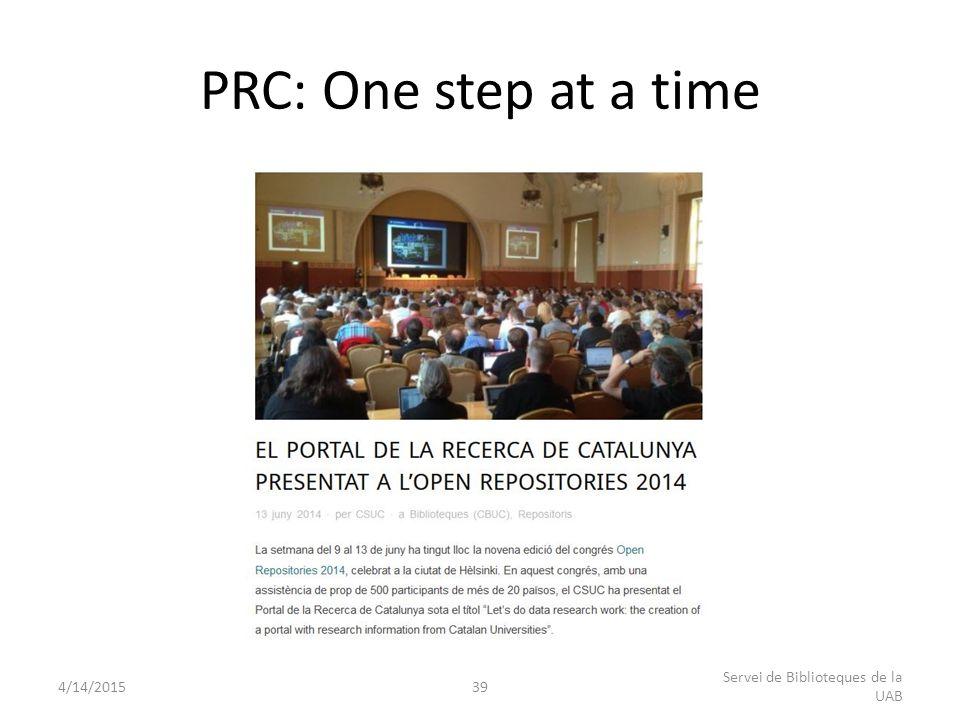 PRC: One step at a time 4/14/201539 Servei de Biblioteques de la UAB