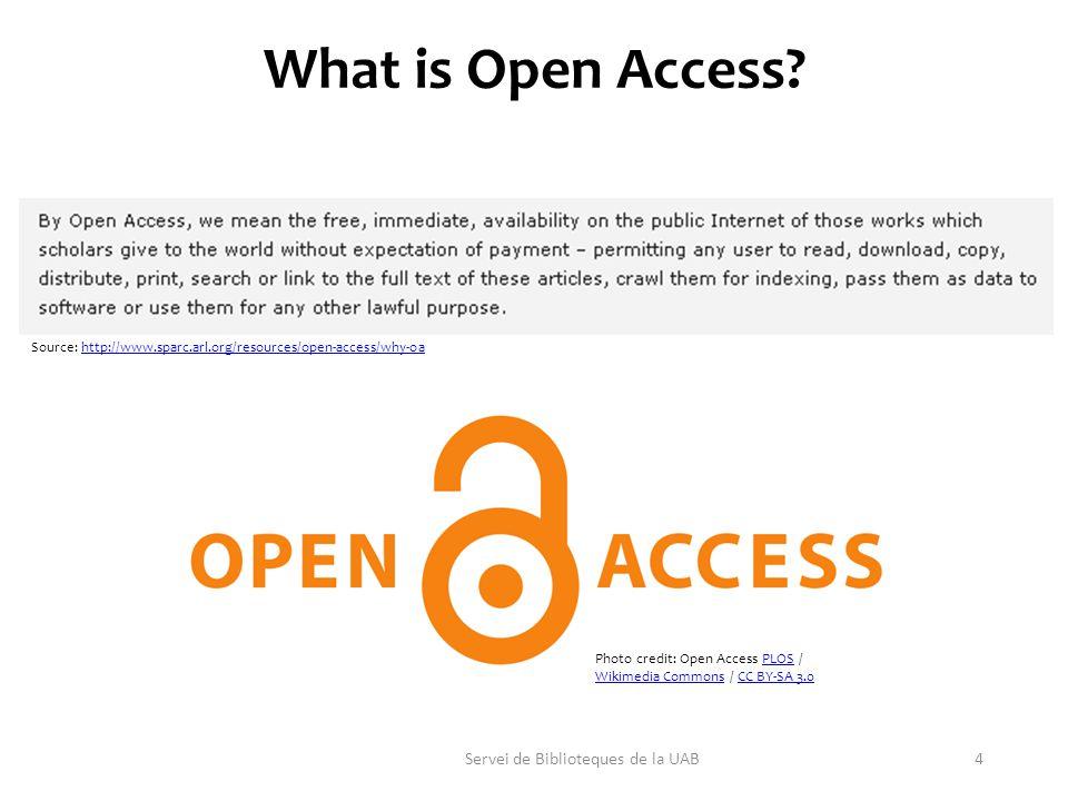 Servei de Biblioteques de la UAB4 What is Open Access? Source: http://www.sparc.arl.org/resources/open-access/why-oahttp://www.sparc.arl.org/resources
