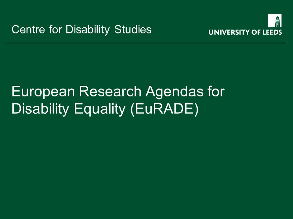School of something FACULTY OF OTHER Centre for Disability Studies European Research Agendas for Disability Equality (EuRADE)