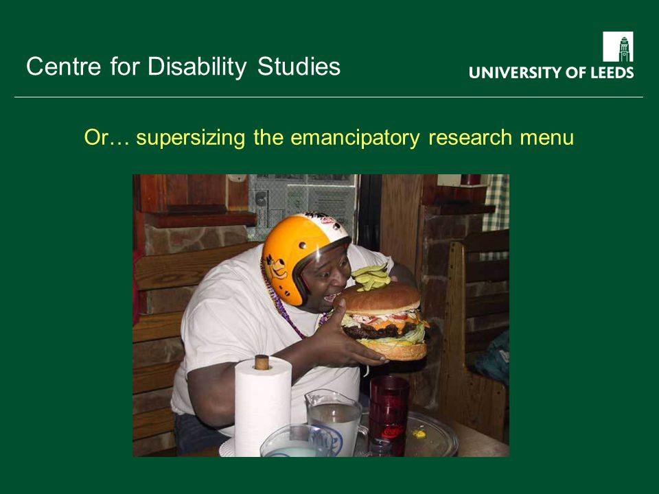 School of something FACULTY OF OTHER Centre for Disability Studies Or… supersizing the emancipatory research menu