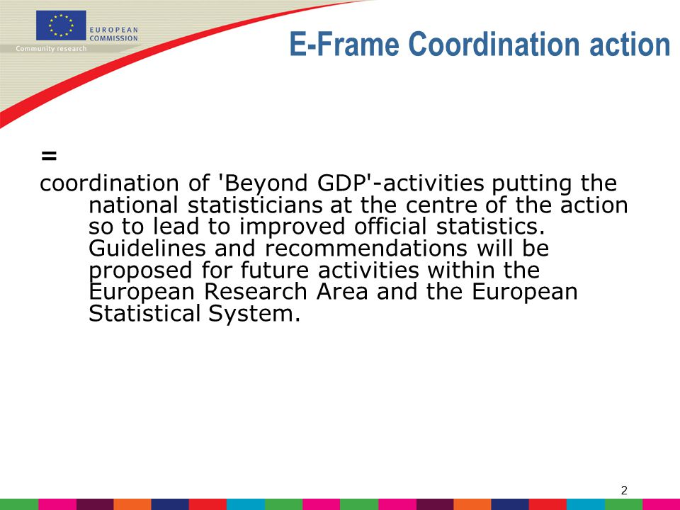 2 E-Frame Coordination action = coordination of 'Beyond GDP'-activities putting the national statisticians at the centre of the action so to lead to i