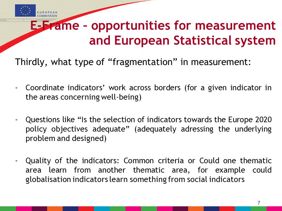 "7 E-Frame – opportunities for measurement and European Statistical system Thirdly, what type of ""fragmentation"" in measurement: -Coordinate indicators"
