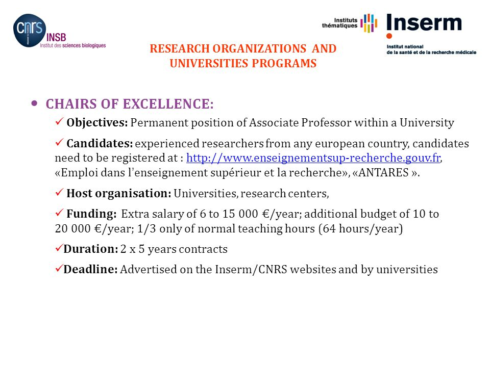 16 CHAIRS OF EXCELLENCE: Objectives: Permanent position of Associate Professor within a University Candidates: experienced researchers from any europe