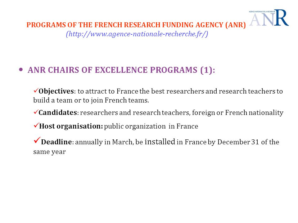 ANR CHAIRS OF EXCELLENCE PROGRAMS (1): Objectives: to attract to France the best researchers and research teachers to build a team or to join French t
