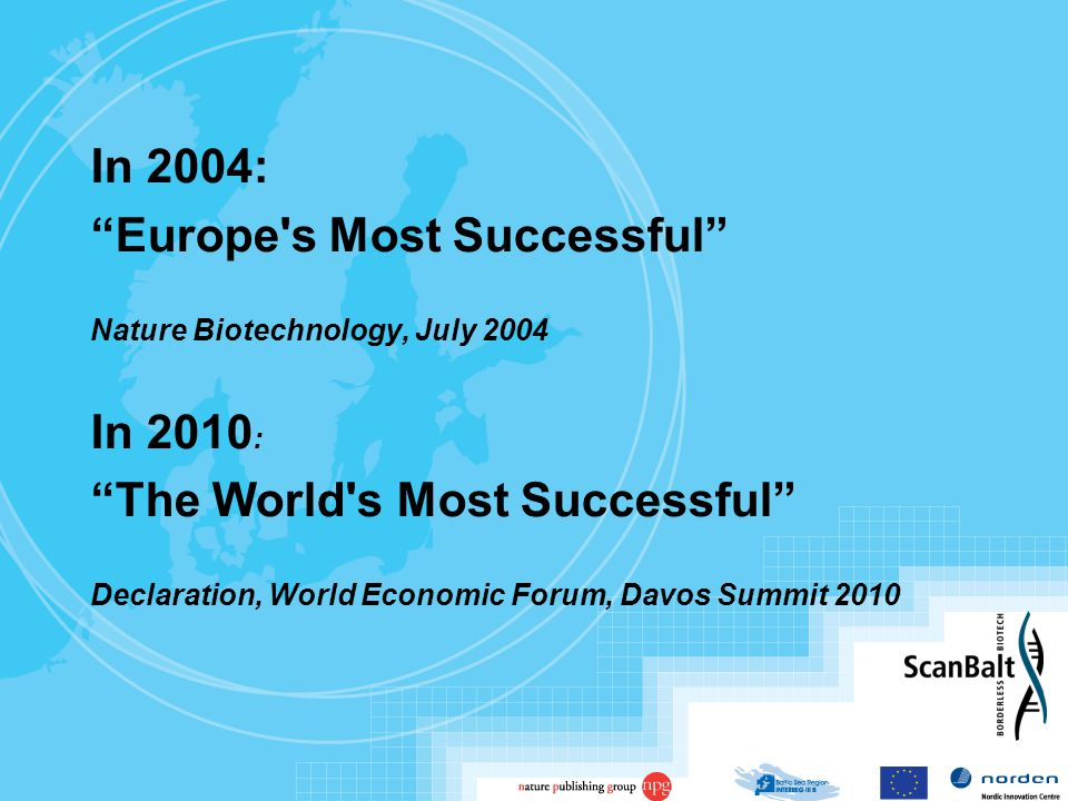 In 2004: Europe s Most Successful Nature Biotechnology, July 2004 In 2010 : The World s Most Successful Declaration, World Economic Forum, Davos Summit 2010