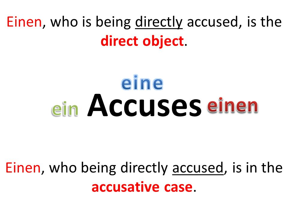 Accuses Einen, who is being directly accused, is the direct object.