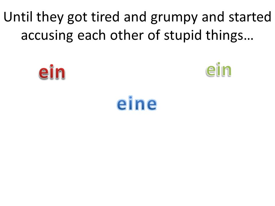 Until they got tired and grumpy and started accusing each other of stupid things…