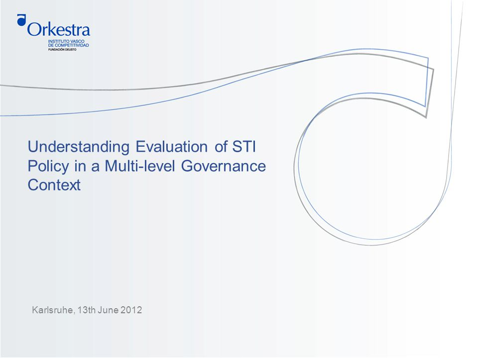 1 Understanding Evaluation of STI Policy in a Multi-level Governance Context Karlsruhe, 13th June 2012